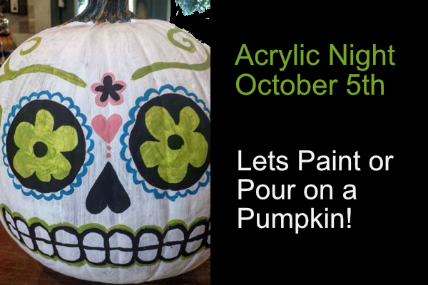 ACRYLIC NIGHT – Let's paint or pour on pumpkins! Oct. 5