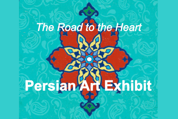 The Road to the Heart: Persian Art Exhibit