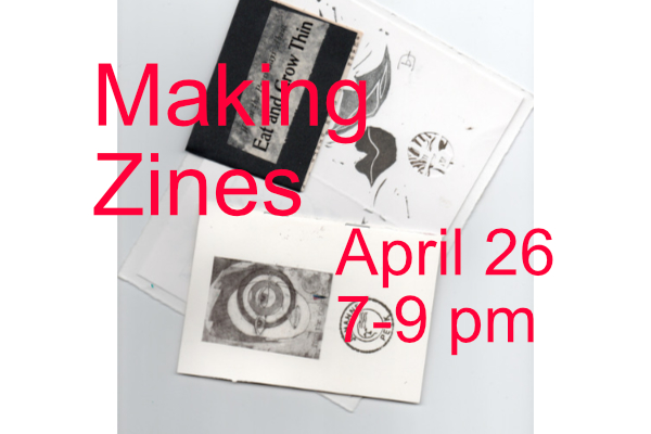 Making Zines April 26 with Junanne Peck