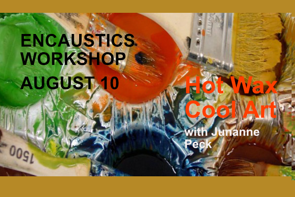 Encaustics Workshop August 10 with Junanne Peck