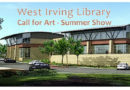 Summer Exhibit at the West Irving Library call for art