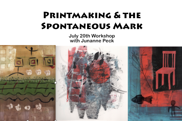 Printmaking and the Spontaneous Mark: July 20th Workshop