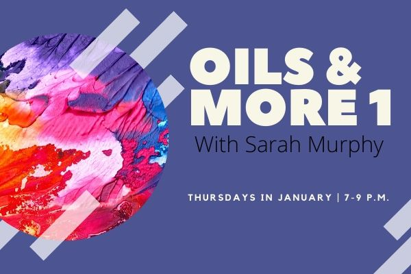 Oils & More with Sarah Murphy: Thursday classes in January