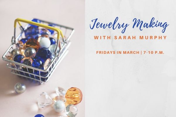 Jewelry Making with Sarah Murphy: Friday Classes in March