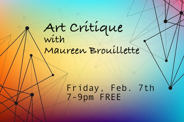 Art Critique with Maureen Brouillette Feb. 7th – FREE